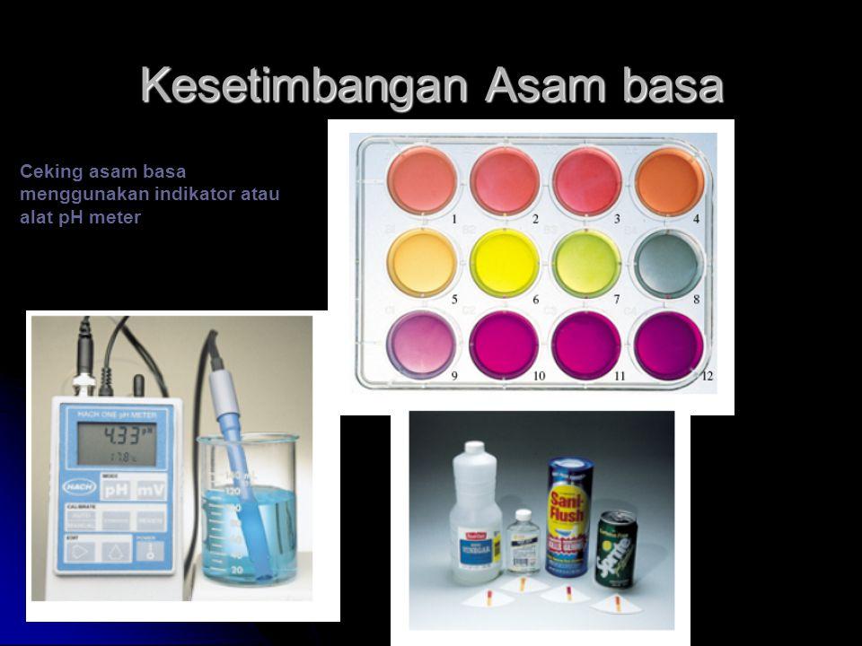 Kesetimbangan Asam basa Ceking asam basa menggunakan indikator atau alat pH meter