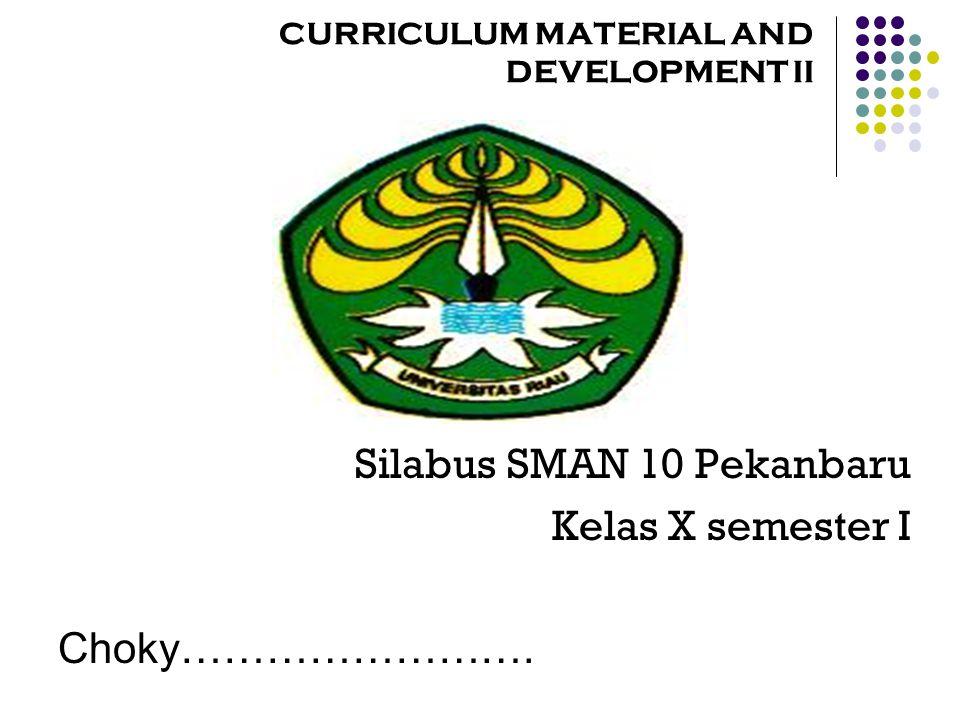 CURRICULUM MATERIAL AND DEVELOPMENT II Silabus SMAN 10 Pekanbaru Kelas X semester I Choky…………………….