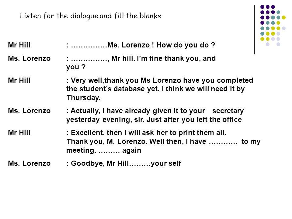 Mr Hill: ……………Ms.Lorenzo . How do you do . Ms. Lorenzo: ……………, Mr hill.