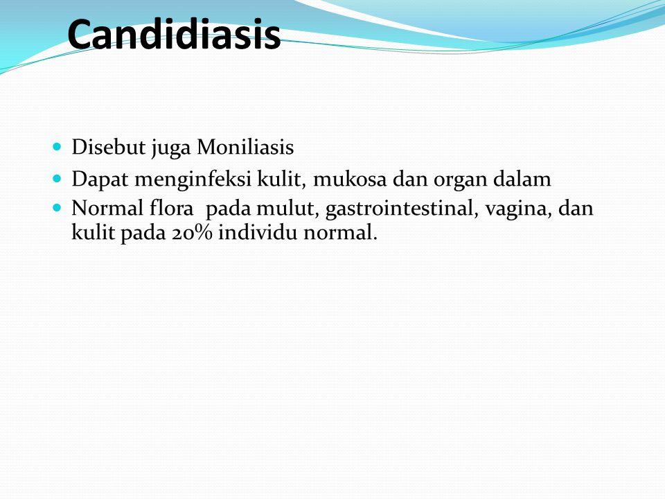 Candidiasis  Disebut juga Moniliasis  Dapat menginfeksi kulit, mukosa dan organ dalam  Normal flora pada mulut, gastrointestinal, vagina, dan kulit