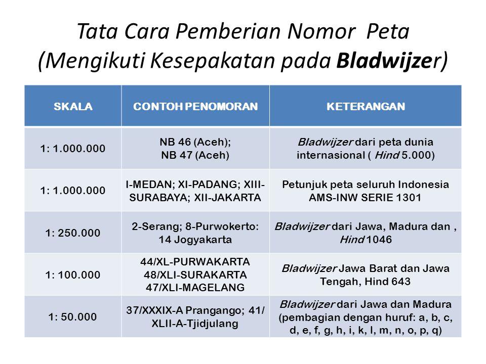 Tata Cara Pemberian Nomor Peta (Mengikuti Kesepakatan pada Bladwijzer) SKALACONTOH PENOMORANKETERANGAN 1: 1.000.000 NB 46 (Aceh); NB 47 (Aceh) Bladwij