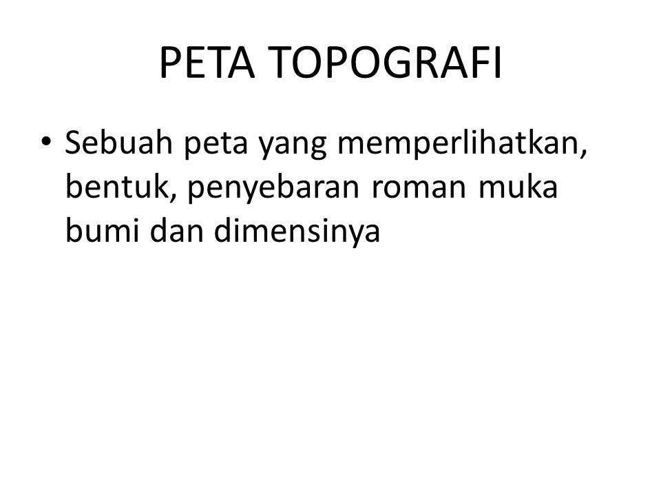 PETA TOPOGRAFI • Sebuah peta yang memperlihatkan, bentuk, penyebaran roman muka bumi dan dimensinya