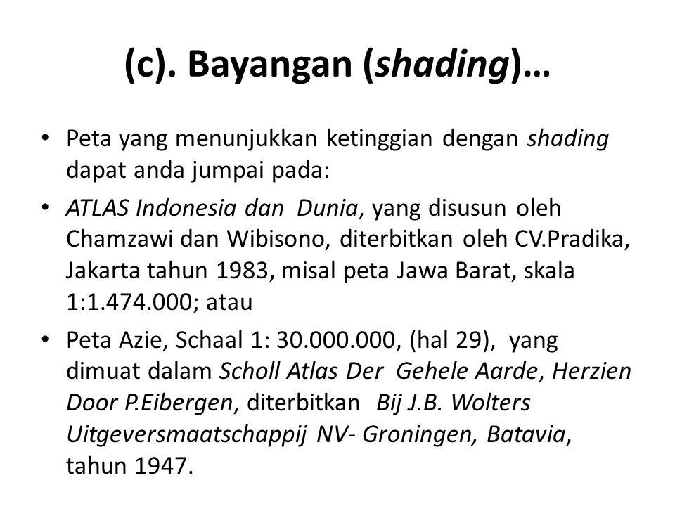 (c). Bayangan (shading)… • Peta yang menunjukkan ketinggian dengan shading dapat anda jumpai pada: • ATLAS Indonesia dan Dunia, yang disusun oleh Cham