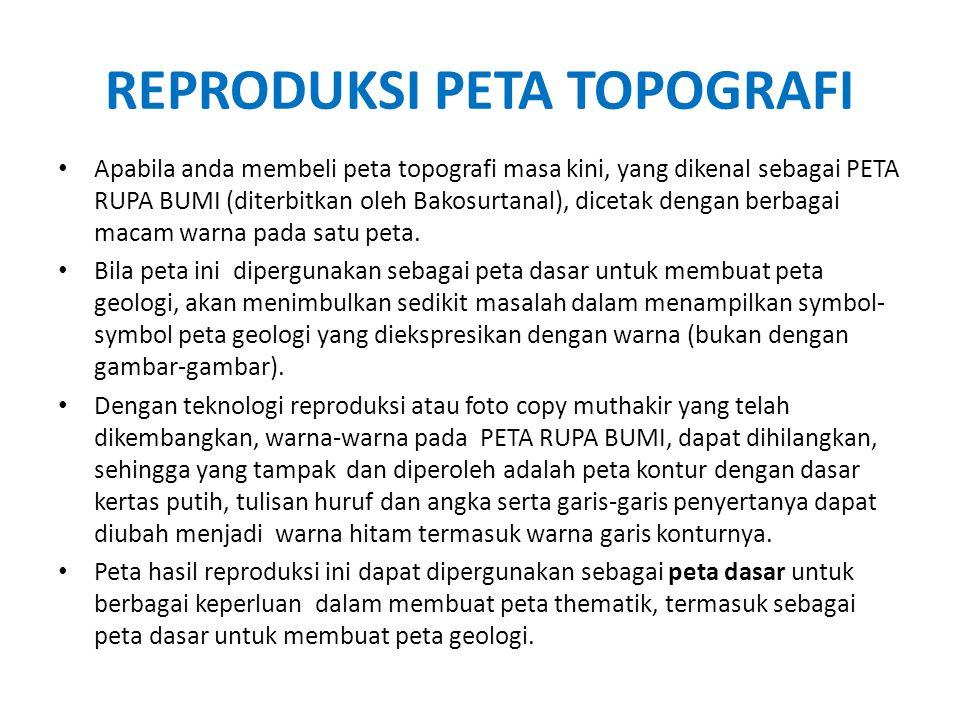 REPRODUKSI PETA TOPOGRAFI • Apabila anda membeli peta topografi masa kini, yang dikenal sebagai PETA RUPA BUMI (diterbitkan oleh Bakosurtanal), diceta