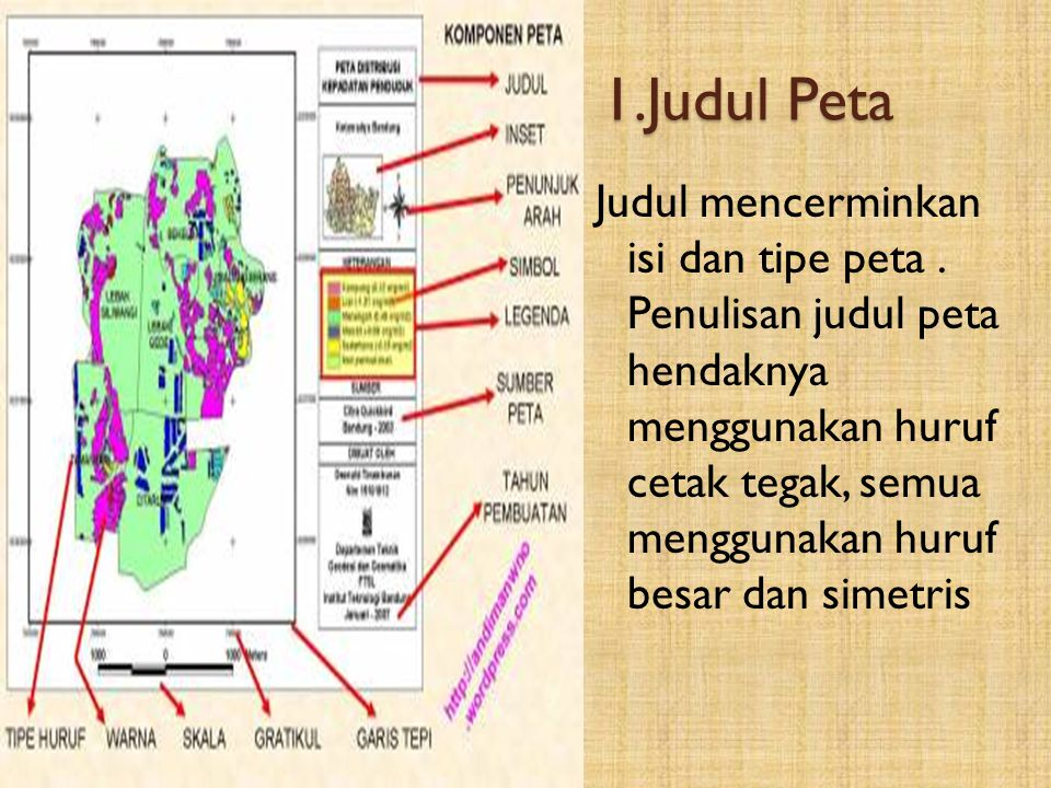 D.Komponen Peta 1. Judul peta 2. Skala Peta 3. Mata Angin 4. Simbol 5. Legenda 6. Garis astronomis 7. Garis tepi 8. Sumber dan tahun pembuatan 9. Inse