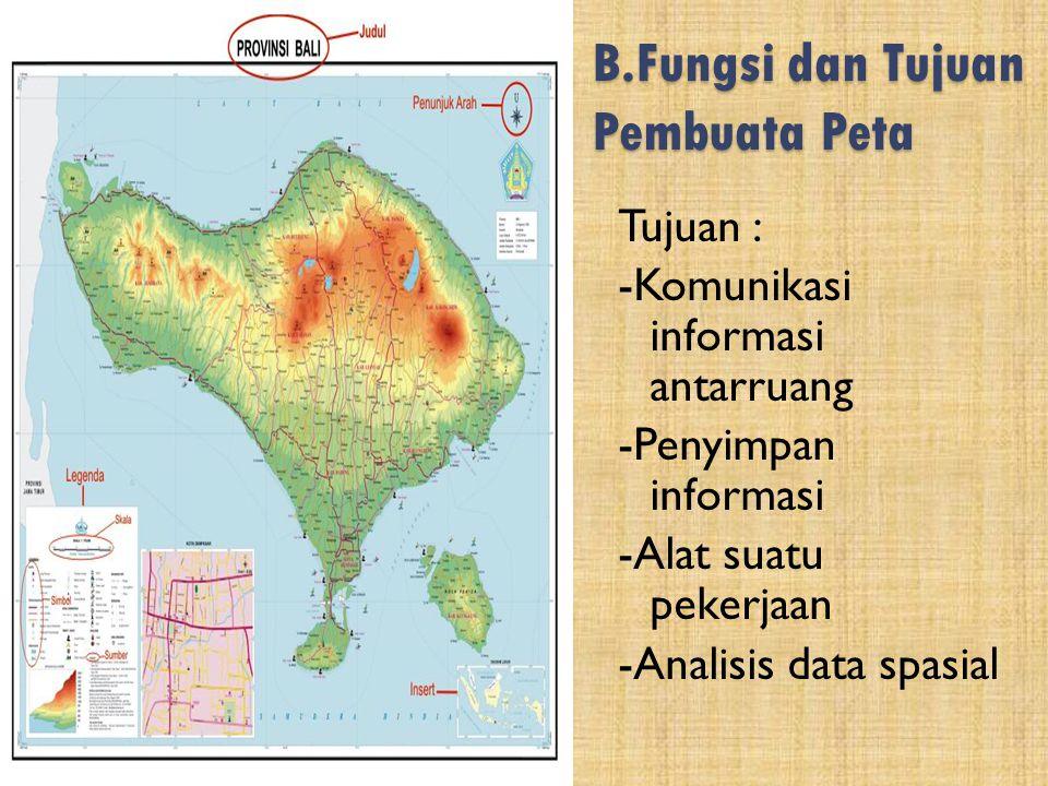 B.Fungsi dan Tujuan Pembuata Peta Fungsi : -Menunjukkan posisi atau lokasi suatu tempat -Mengetahui arah, jarak dan luas suatu tempat. -Mengetahui pen