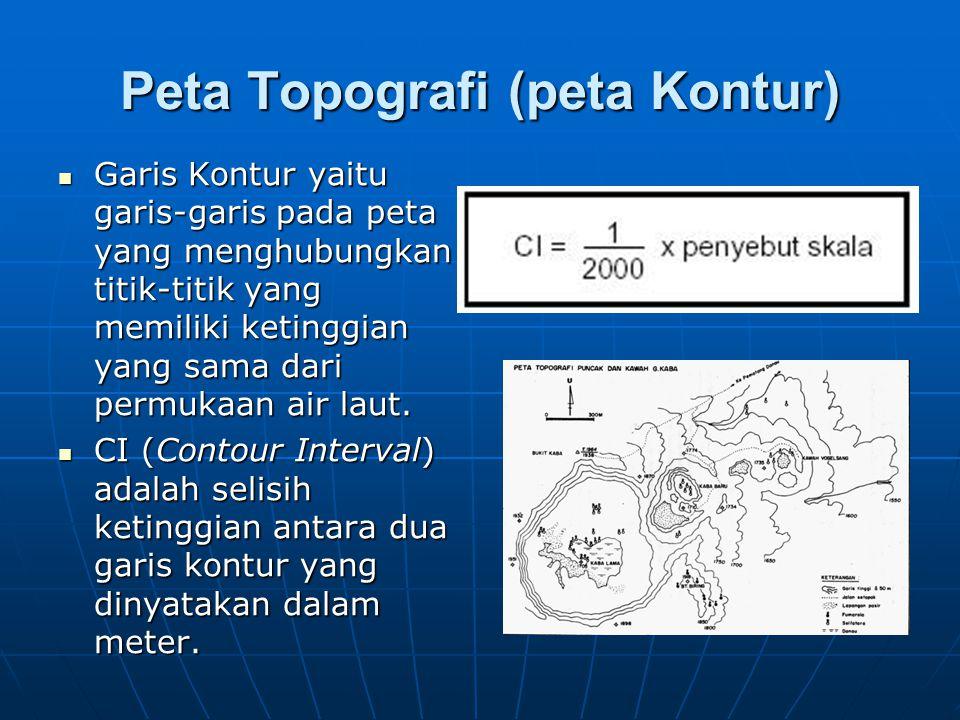 Peta Topografi (peta Kontur)  Garis Kontur yaitu garis-garis pada peta yang menghubungkan titik-titik yang memiliki ketinggian yang sama dari permuka