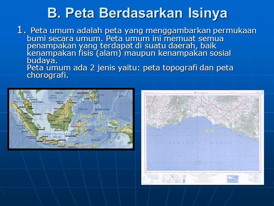 B. Peta Berdasarkan Isinya 1. Peta umum adalah peta yang menggambarkan permukaan bumi secara umum. Peta umum ini memuat semua penampakan yang terdapat