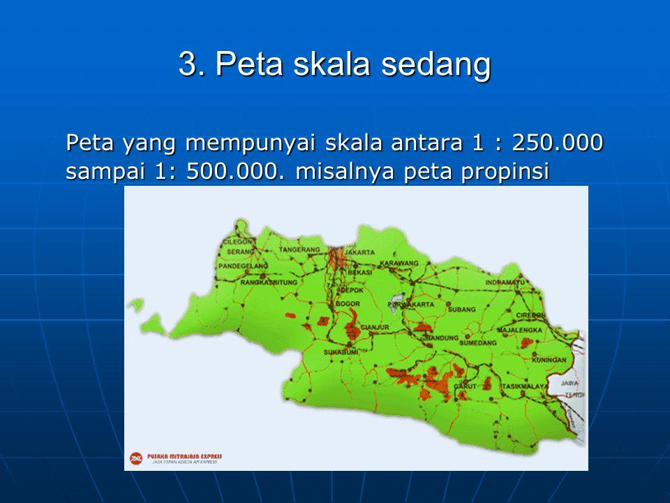 3. Peta skala sedang Peta yang mempunyai skala antara 1 : 250.000 sampai 1: 500.000. misalnya peta propinsi