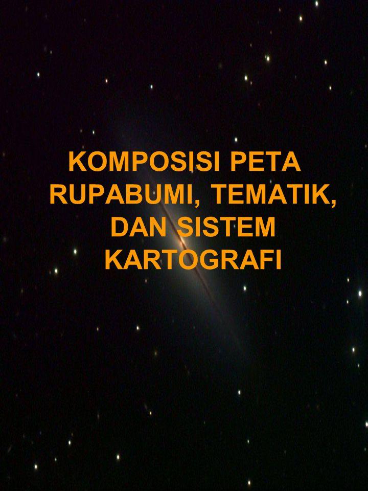 KOMPOSISI PETA RUPABUMI, TEMATIK, DAN SISTEM KARTOGRAFI