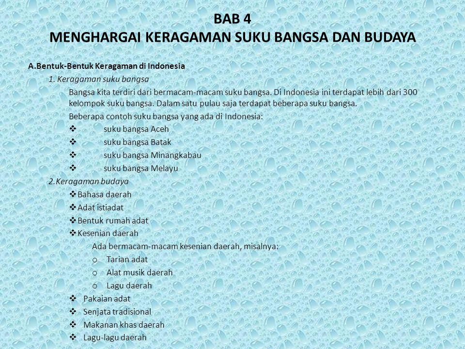 BAB 4 MENGHARGAI KERAGAMAN SUKU BANGSA DAN BUDAYA A.Bentuk-Bentuk Keragaman di Indonesia 1. Keragaman suku bangsa Bangsa kita terdiri dari bermacam-ma