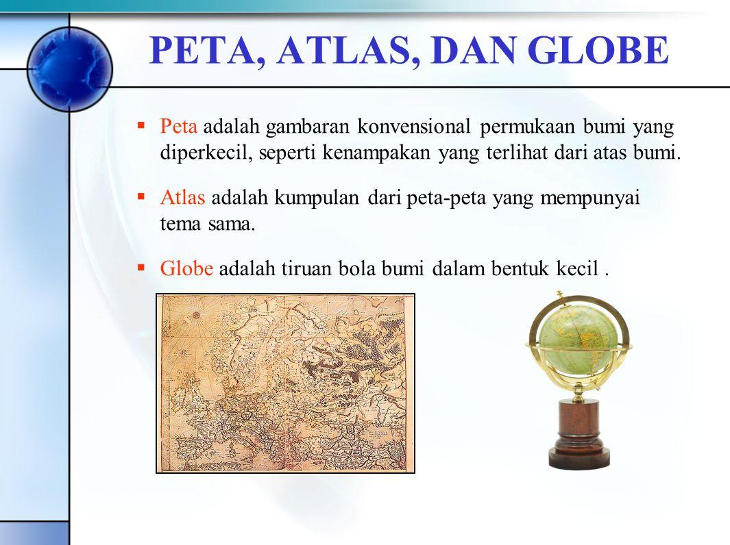PETA, ATLAS, DAN GLOBE PP eta adalah gambaran konvensional permukaan bumi yang diperkecil, seperti kenampakan yang terlihat dari atas bumi. AA tla