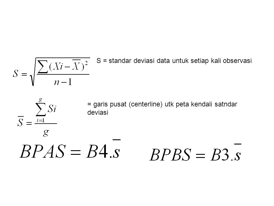 S = standar deviasi data untuk setiap kali observasi = garis pusat (centerline) utk peta kendali satndar deviasi
