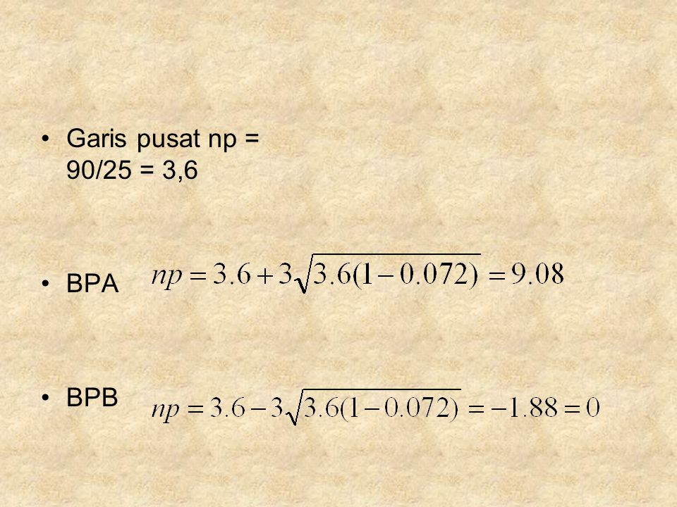 •Garis pusat np = 90/25 = 3,6 •BPA •BPB