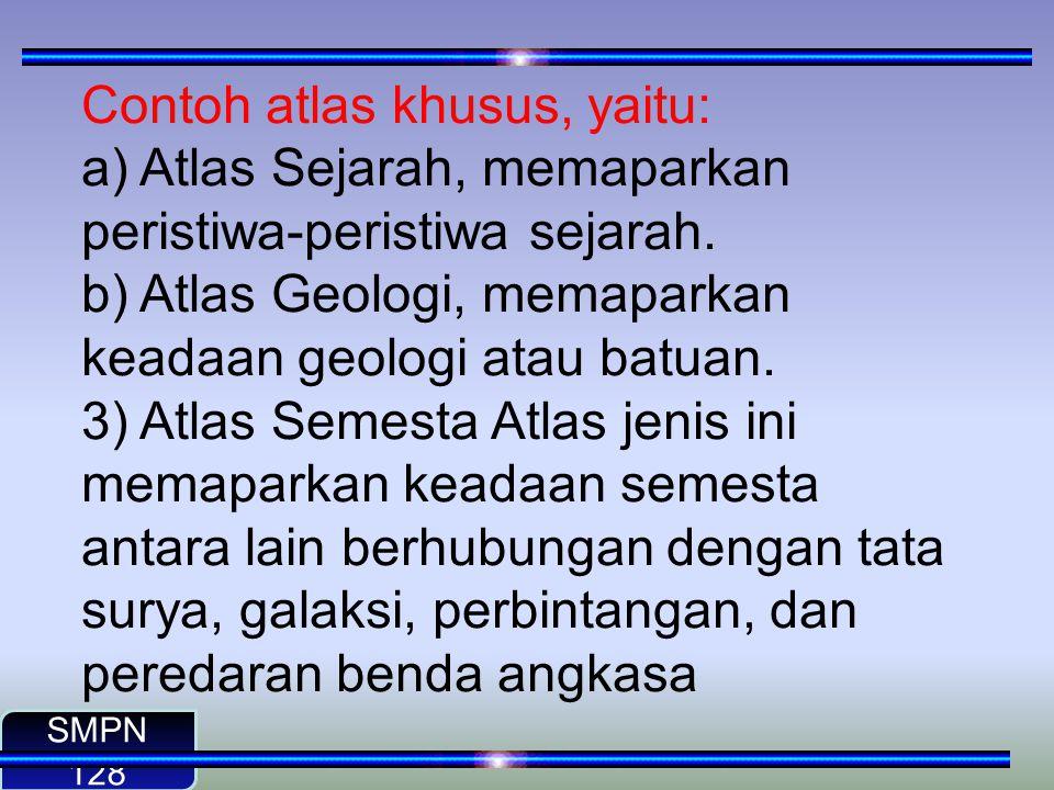 Jenis Atlas Jenis atlas bergantung dari isi atlas, yaitu isi dari setiap peta yang ditampilkan. Berdasarkan jenisnya, atlas dibagi menjadi: 1) Atlas U