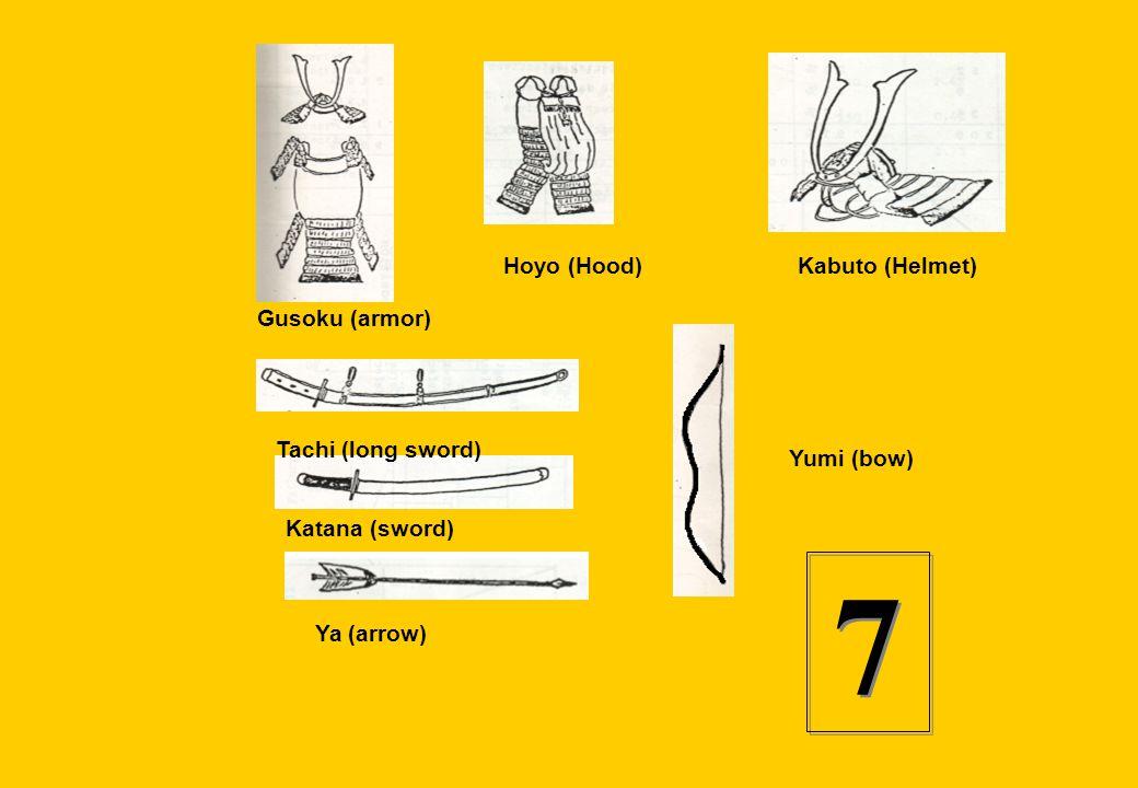 Gusoku (armor) Hoyo (Hood)Kabuto (Helmet) Tachi (long sword) Katana (sword) Ya (arrow) Yumi (bow) 7 7