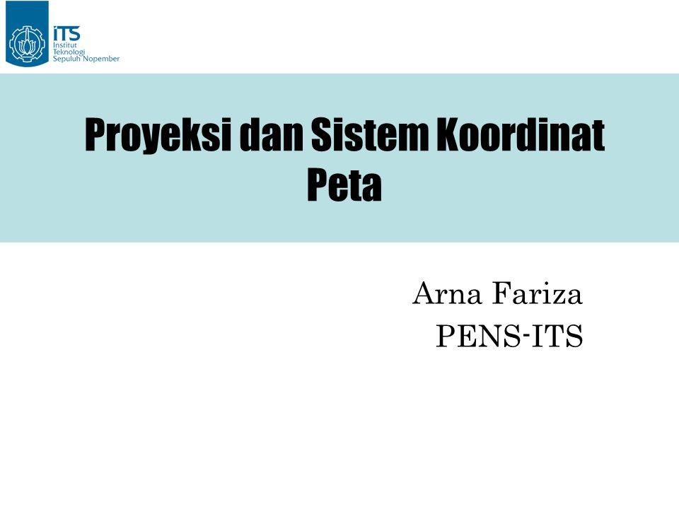 Arna Fariza PENS-ITS Proyeksi dan Sistem Koordinat Peta