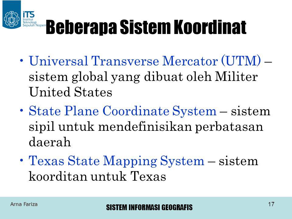 SISTEM INFORMASI GEOGRAFIS Arna Fariza 17 Beberapa Sistem Koordinat •Universal Transverse Mercator (UTM) – sistem global yang dibuat oleh Militer Unit
