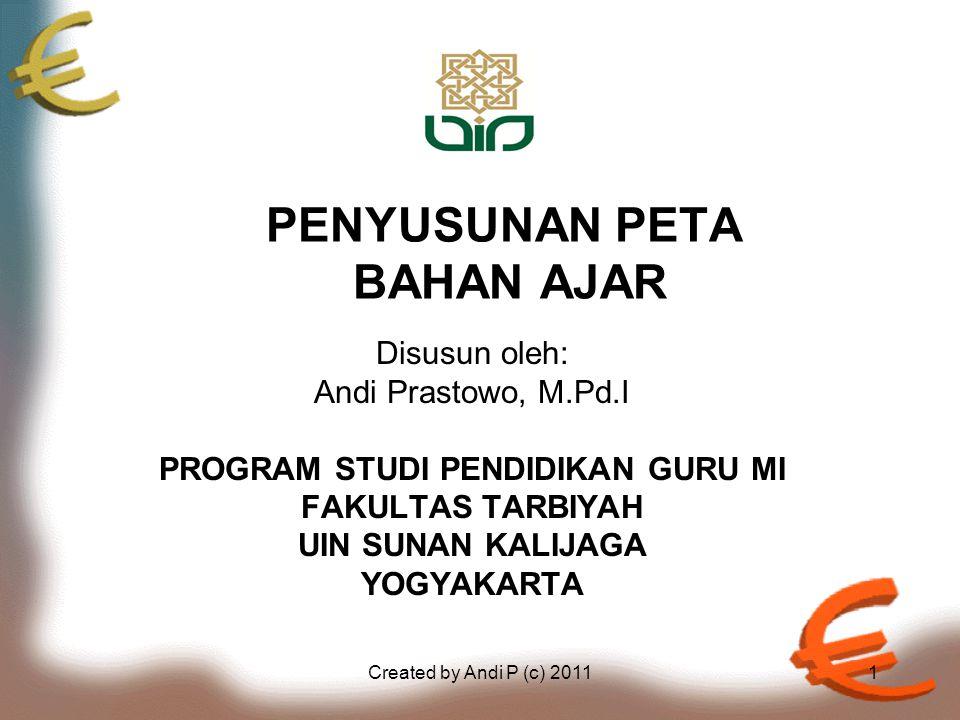 Created by Andi P (c) 20111 PENYUSUNAN PETA BAHAN AJAR Disusun oleh: Andi Prastowo, M.Pd.I PROGRAM STUDI PENDIDIKAN GURU MI FAKULTAS TARBIYAH UIN SUNAN KALIJAGA YOGYAKARTA