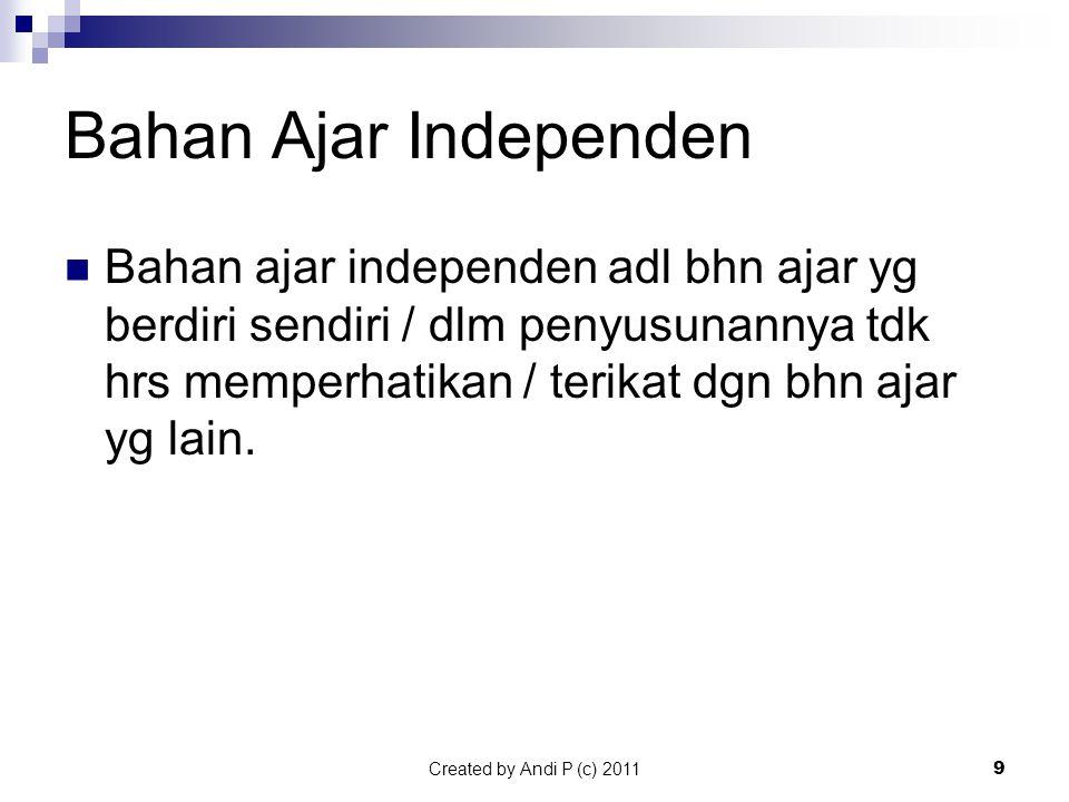Created by Andi P (c) 20119 Bahan Ajar Independen BBahan ajar independen adl bhn ajar yg berdiri sendiri / dlm penyusunannya tdk hrs memperhatikan / terikat dgn bhn ajar yg lain.