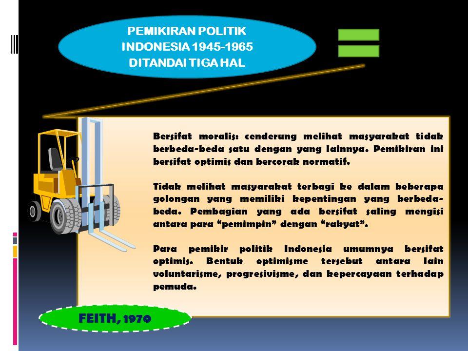 PETA PEMIKIRAN POLITIK INDONESIA (1945 – 1965) Tradition Westorn Influence PKI Communism PNI Radical Nationalis Javanese Traditionalism Democratic Socialis Masyumi NU Hindu-Javanese Islamic (Feith, 1970)