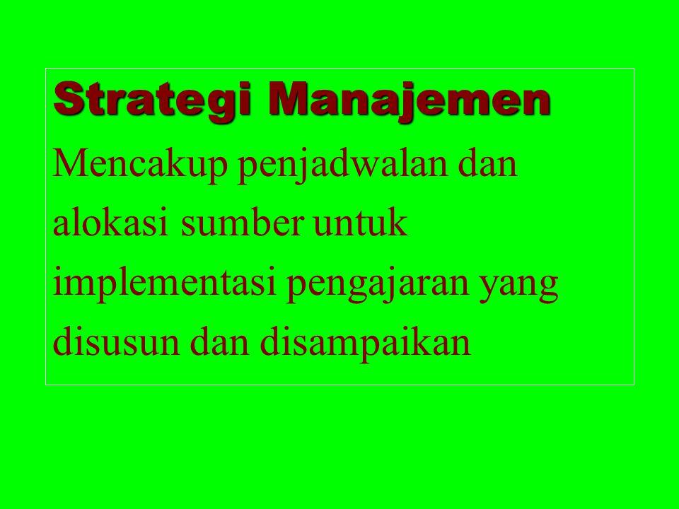 Strategi Manajemen Mencakup penjadwalan dan alokasi sumber untuk implementasi pengajaran yang disusun dan disampaikan