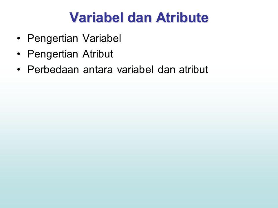 Variabel dan Atribute •Pengertian Variabel •Pengertian Atribut •Perbedaan antara variabel dan atribut