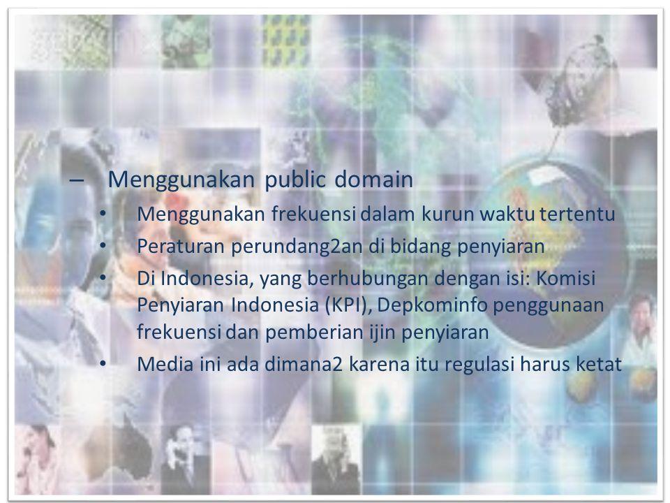 – Menggunakan public domain • Menggunakan frekuensi dalam kurun waktu tertentu • Peraturan perundang2an di bidang penyiaran • Di Indonesia, yang berhu