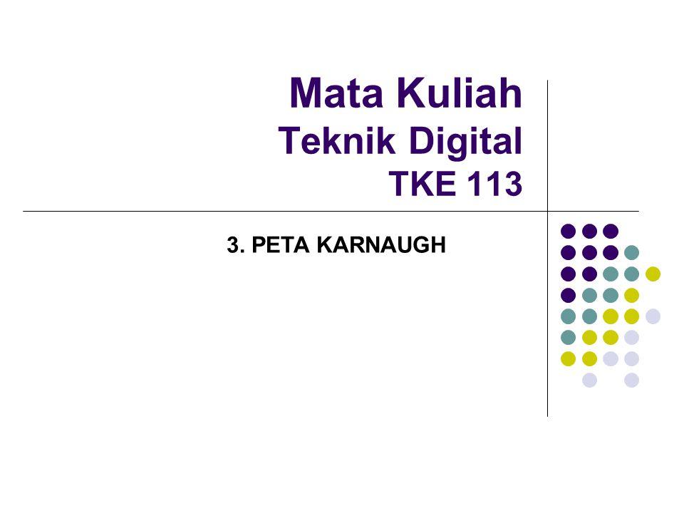 Peta Karnaugh  Digunakan untuk menyederhanakan fungsi boolean  Dengan cara memetakan tabel kebenaran dalam kotak-kotak segi empat yang jumlahnya tergantung dari jumlah peubah (variabel) masukan  Penyederhanaan untuk setiap 1 yang bertetanggaan 2,4,8,16… menjadi suku minterm yang sederhana