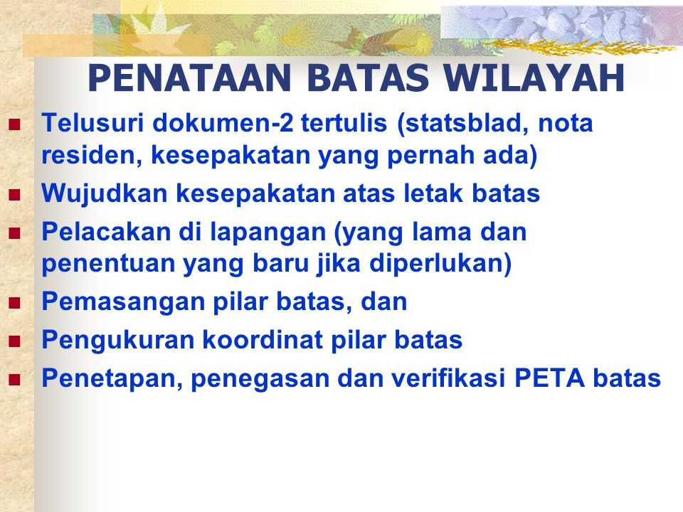 PENETAPAN BATAS WILAYAH DESA Merupakan kesepakatan antar desa-desa yang berbatasan untuk mendelineasi batas wilayah desa yang dituangkan pada PETA secara kartometris (belum dilakukan penegasan di lapangan)