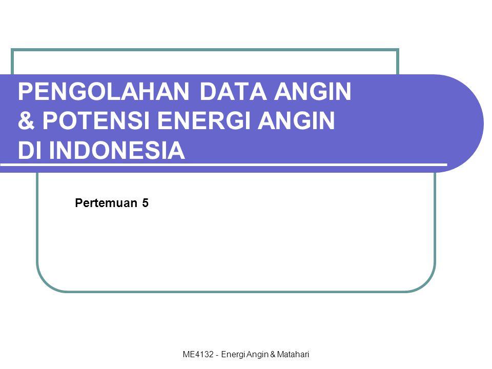 ME4132 - Energi Angin & Matahari Outline  Mendapatkan Data  Pembuatan Kontur Kecepatan  Peta Spasial Kecepatan Angin  Overlay Peta Spasial  Penentuan Lokasi Potensial  Daerah Potensi Energi Angin  Sistem Konversi Energi Angin  Jenis-jenis Turbin
