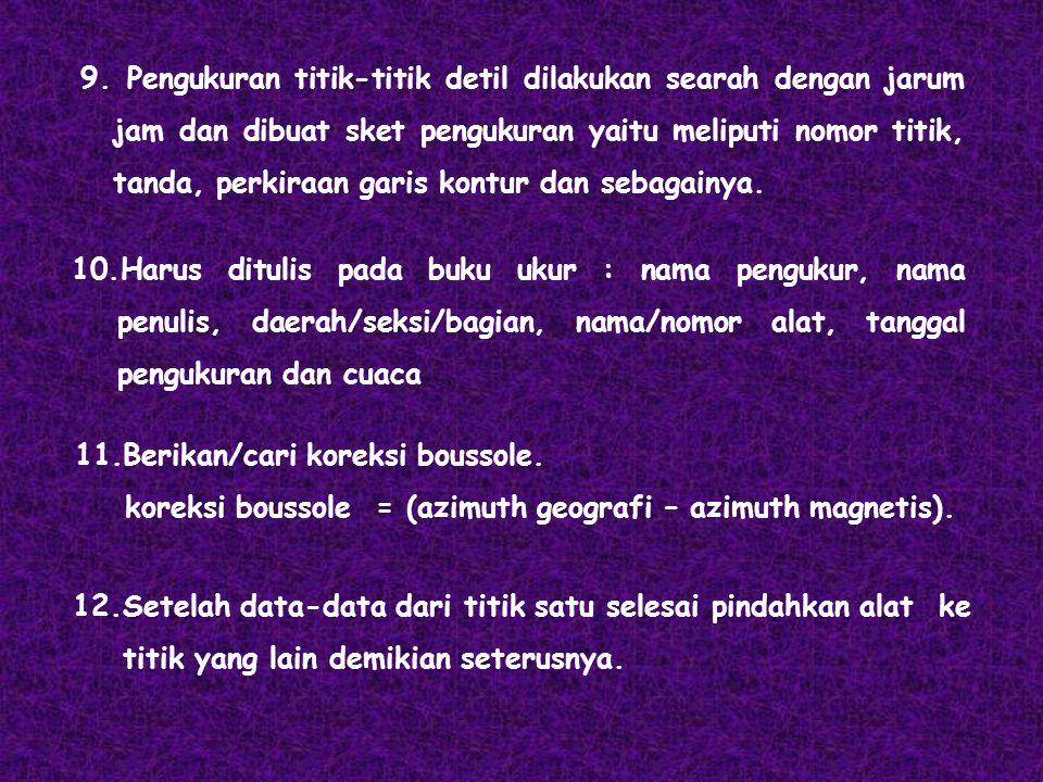 10.Harus ditulis pada buku ukur : nama pengukur, nama penulis, daerah/seksi/bagian, nama/nomor alat, tanggal pengukuran dan cuaca 11.Berikan/cari kore