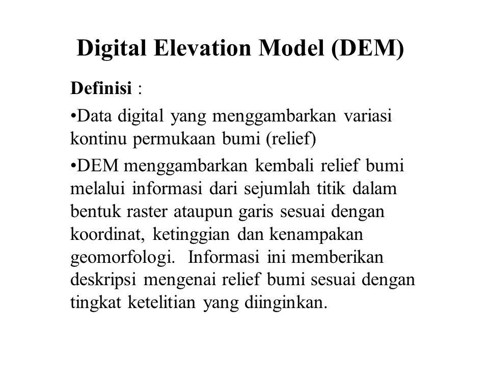 Digital Elevation Model (DEM) Definisi : •Data digital yang menggambarkan variasi kontinu permukaan bumi (relief) •DEM menggambarkan kembali relief bu