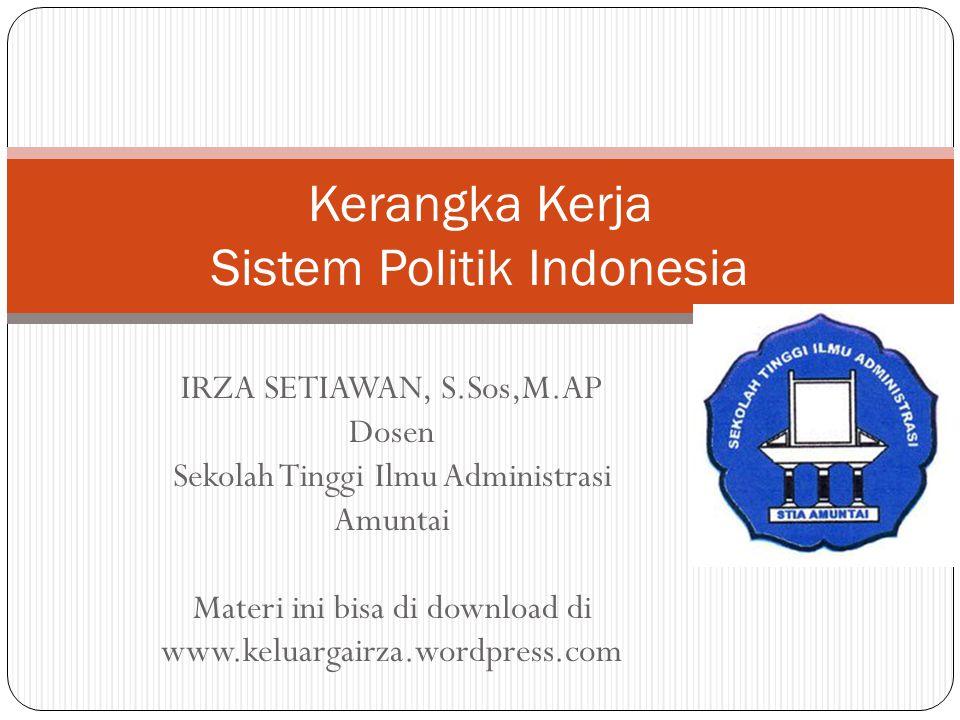 IRZA SETIAWAN, S.Sos,M.AP Dosen Sekolah Tinggi Ilmu Administrasi Amuntai Materi ini bisa di download di www.keluargairza.wordpress.com Kerangka Kerja