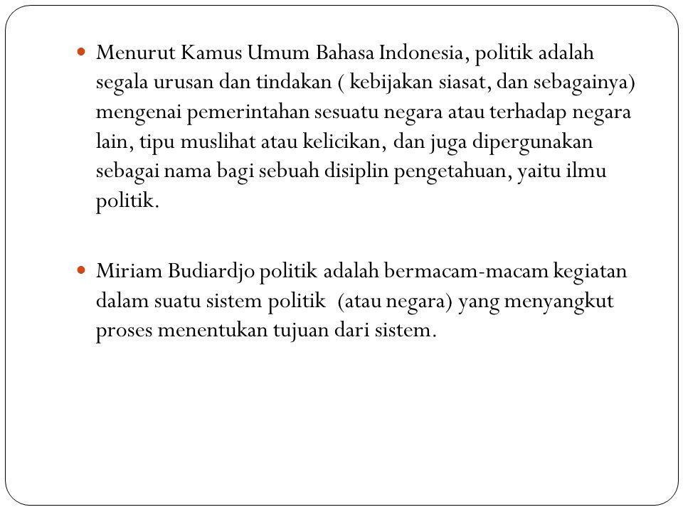  Menurut Kamus Umum Bahasa Indonesia, politik adalah segala urusan dan tindakan ( kebijakan siasat, dan sebagainya) mengenai pemerintahan sesuatu neg