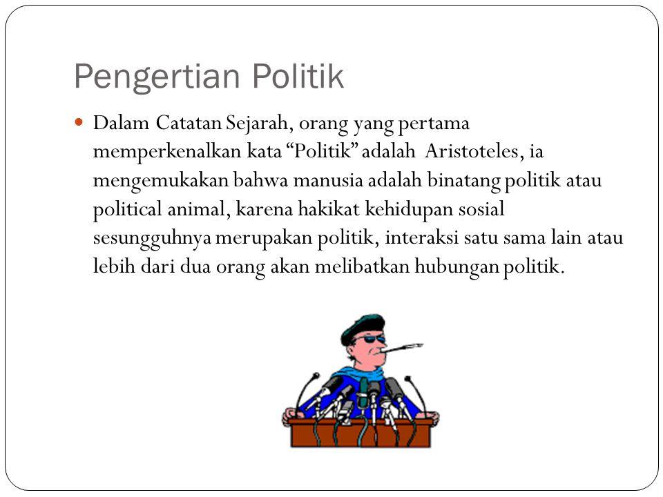 "Pengertian Politik  Dalam Catatan Sejarah, orang yang pertama memperkenalkan kata ""Politik"" adalah Aristoteles, ia mengemukakan bahwa manusia adalah"