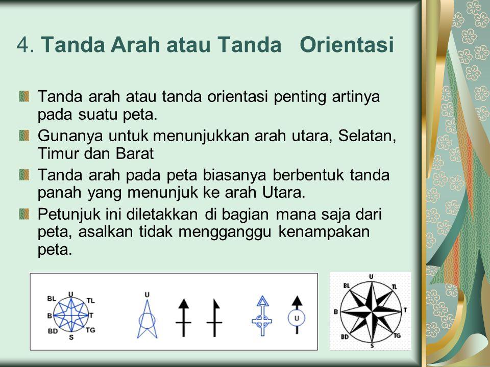 4.Tanda Arah atau Tanda Orientasi Tanda arah atau tanda orientasi penting artinya pada suatu peta.