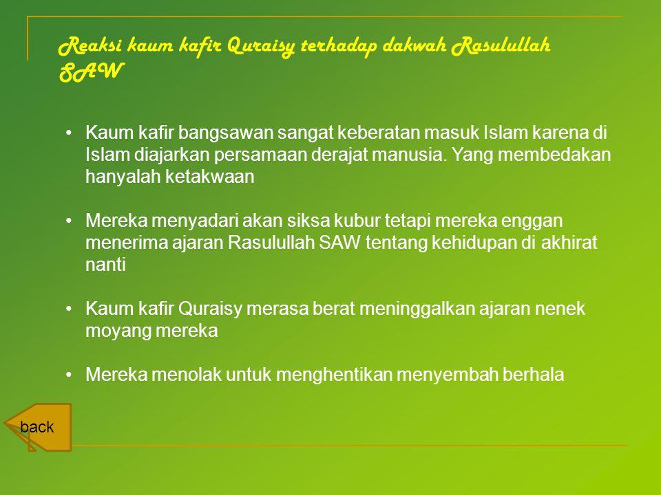 Reaksi kaum kafir Quraisy terhadap dakwah Rasulullah SAW •Kaum kafir bangsawan sangat keberatan masuk Islam karena di Islam diajarkan persamaan deraja