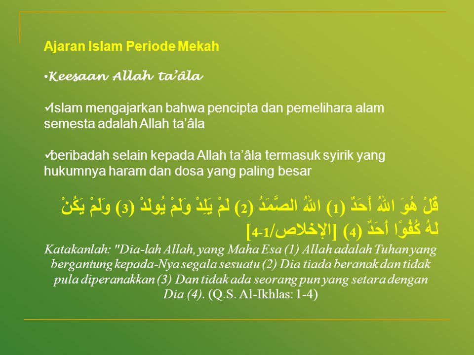 Ajaran Islam Periode Mekah • Keesaan Allah ta'âla  Islam mengajarkan bahwa pencipta dan pemelihara alam semesta adalah Allah ta'âla  beribadah selai