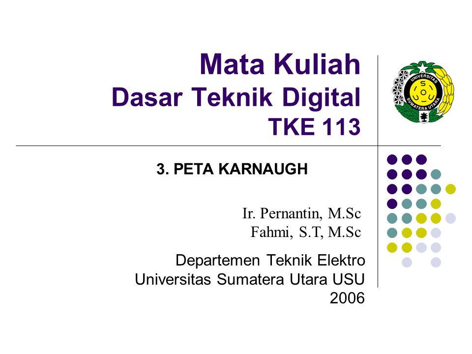 Mata Kuliah Dasar Teknik Digital TKE 113 Departemen Teknik Elektro Universitas Sumatera Utara USU 2006 Ir. Pernantin, M.Sc Fahmi, S.T, M.Sc 3. PETA KA