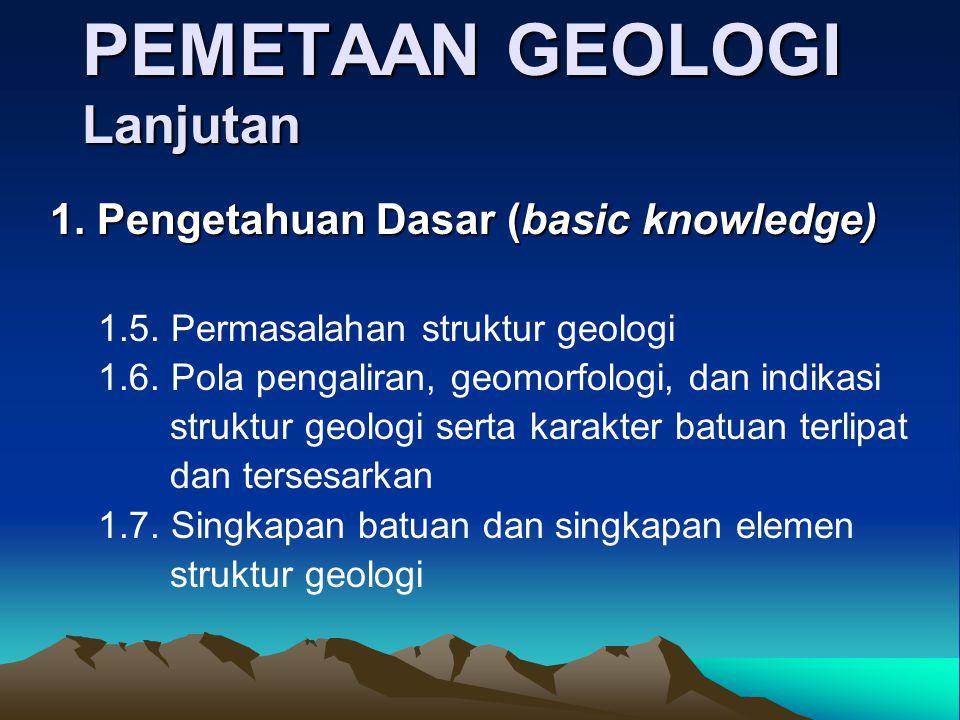 PEMETAAN GEOLOGI Untuk melakukan pemetaan geologi diperlukan : Untuk melakukan pemetaan geologi diperlukan : 1. Pengetahuan Dasar (basic knowledge) 1.