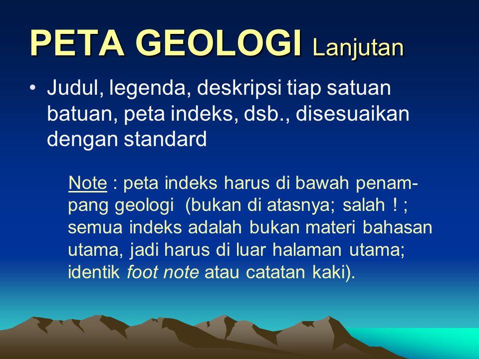 PETA GEOLOGI •Buat peta geologi berdasarkan peta pola jurus perlapisan batuan : batas-batas tiap satuan batuan jelas, sumbu lipatan dan sesar-sesar ju
