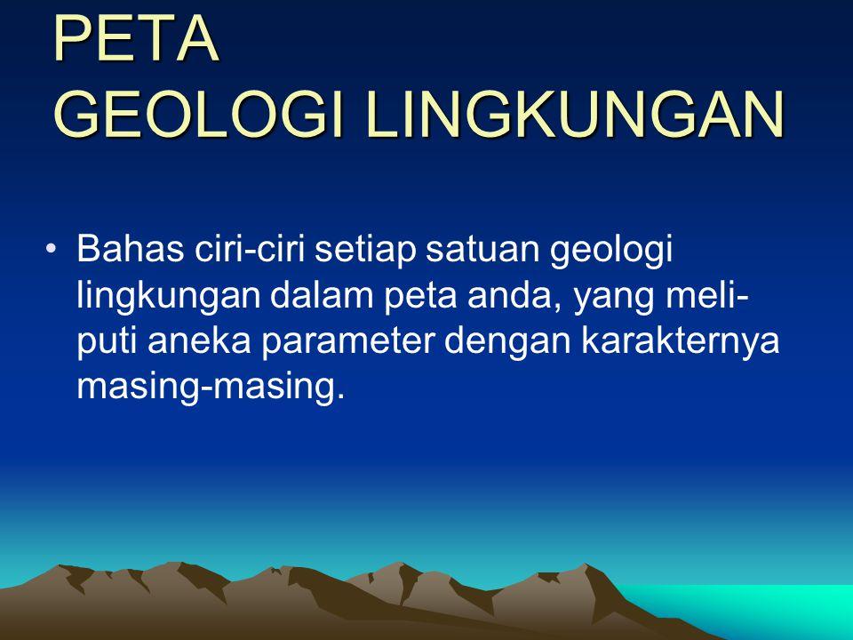 PETA GEOLOGI LINGKUNGAN •Tiap satuan peta jelas definisinya yakni memiliki lingkungan geologi masing- masing berdasarkan kondisi morpho-litho- tectono