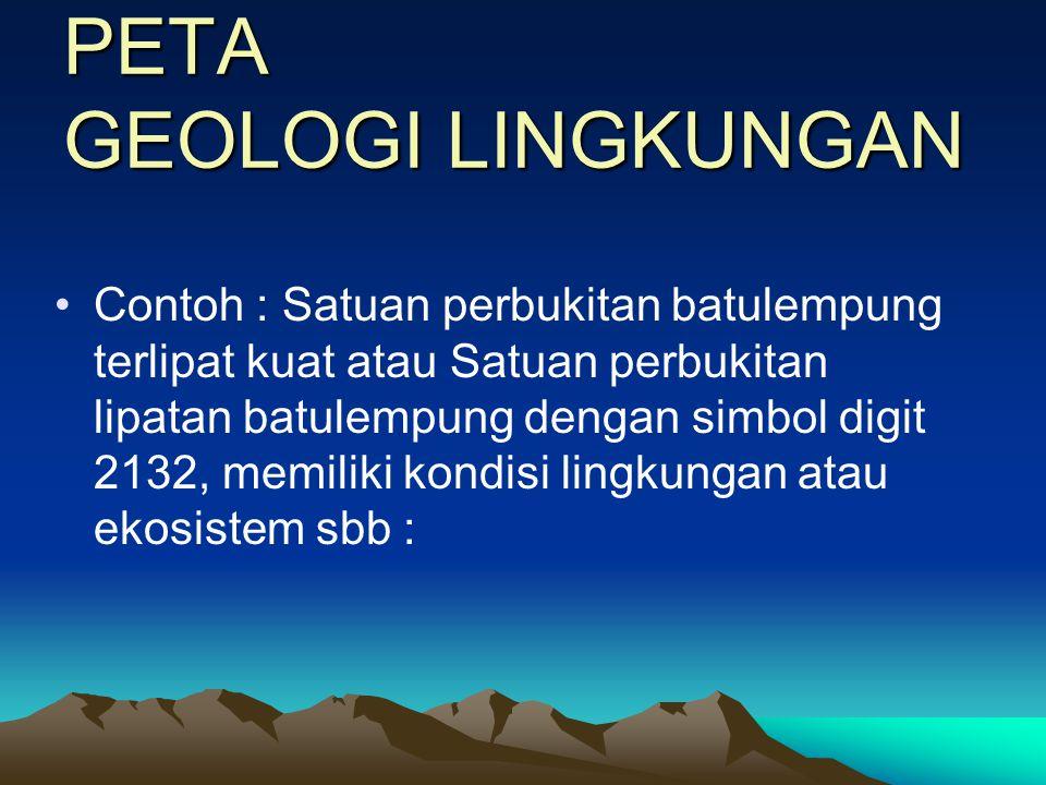 PETA GEOLOGI LINGKUNGAN •Bahas ciri-ciri setiap satuan geologi lingkungan dalam peta anda, yang meli- puti aneka parameter dengan karakternya masing-m