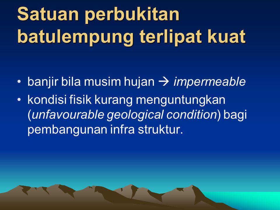 Satuan perbukitan batulempung terlipat kuat •wilayah rawan longsor  liquid state (mekanika tanah)  swelling-shrinking clays, expansive soils •sulit