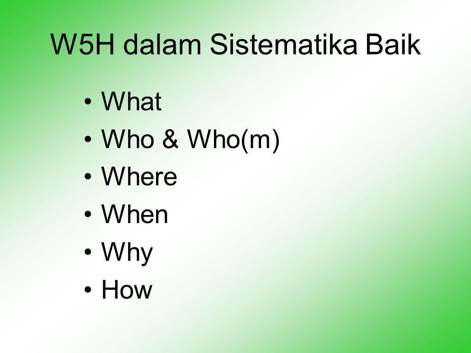 W5H dalam Sistematika Baik •What •Who & Who(m) •Where •When •Why •How