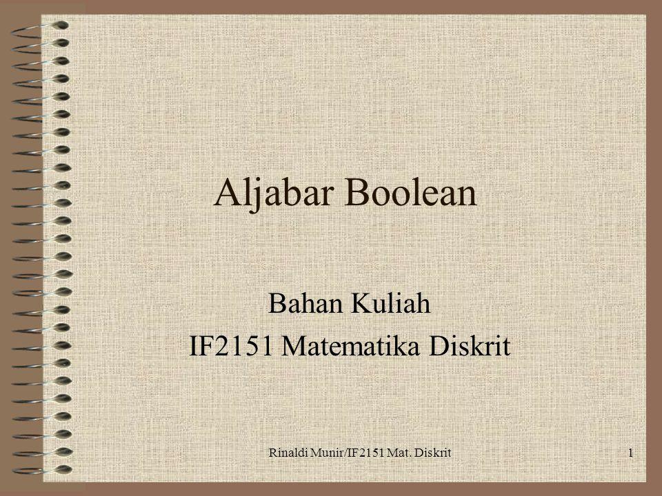 Rinaldi Munir/IF2151 Mat. Diskrit1 Aljabar Boolean Bahan Kuliah IF2151 Matematika Diskrit