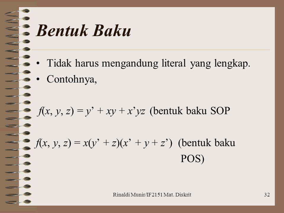 Rinaldi Munir/IF2151 Mat. Diskrit32 Bentuk Baku •Tidak harus mengandung literal yang lengkap. •Contohnya, f(x, y, z) = y' + xy + x'yz(bentuk baku SOP