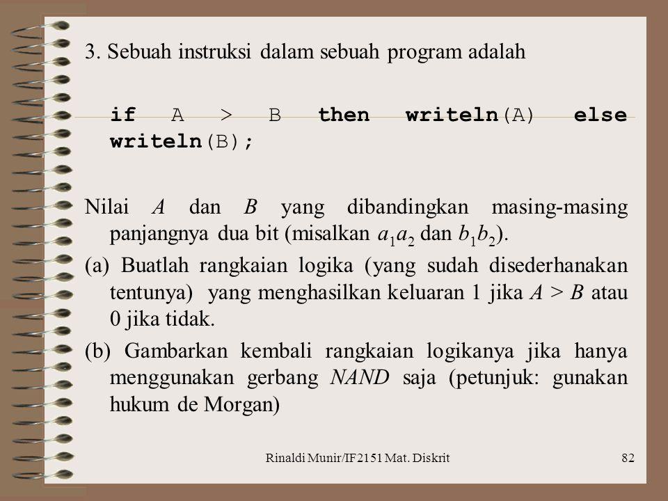 Rinaldi Munir/IF2151 Mat. Diskrit82 3. Sebuah instruksi dalam sebuah program adalah if A > B then writeln(A) else writeln(B); Nilai A dan B yang diban
