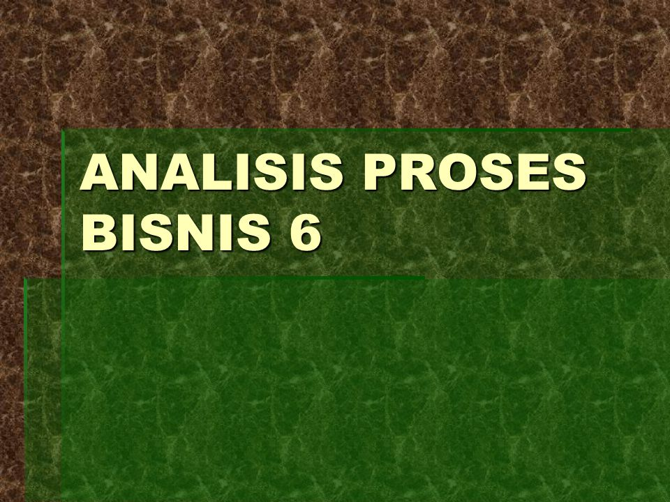 ANALISIS PROSES BISNIS 6